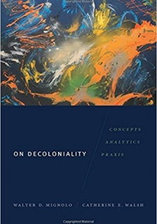 On Decoloniality: Concepts, Analytics, Praxis