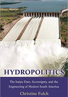 Hydropolitics: The Itaipu Dam, Sovereignty, and the Engineering of Modern South America